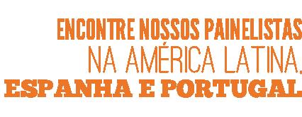 Encontre nossos painelistas na América Latina, Espanha e Portugal